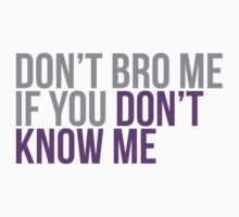 Don't bro me if you don't know me by MegaLawlz