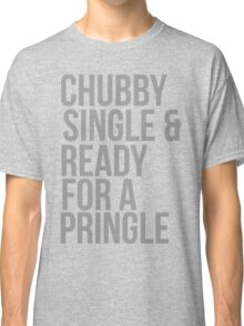 Chubby, single and ready for a pringle Classic T-Shirt