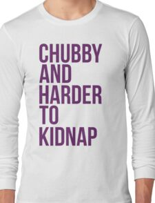 Chubby and harder to kidnap Long Sleeve T-Shirt
