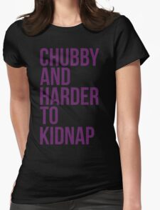Chubby and harder to kidnap Womens Fitted T-Shirt