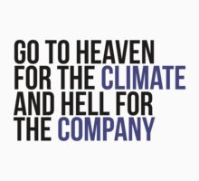 Go to heaven for the comfort and hell for the company by MegaLawlz