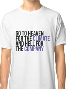 Go to heaven for the comfort and hell for the company Classic T-Shirt