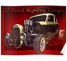 35 Ford Highboy Coupe Poster one of the Greatest Hot Rods of all time ~:0) VivaChas! Poster