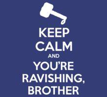KEEP CALM and You're ravishing, brother by Golubaja