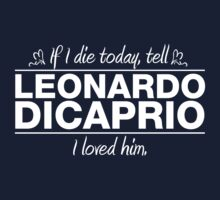 "Leonardo DiCaprio - ""If I Die"" Series (White) by huckblade"