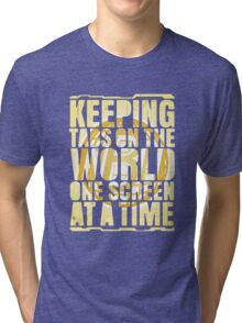 Keeping tabs on the world, one screen at a time. Tri-blend T-Shirt