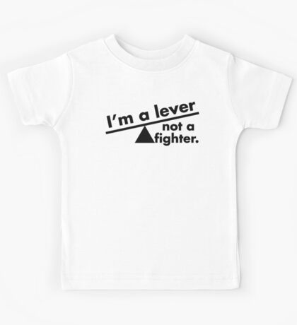 I'm a lever not a fighter.  Kids Clothes