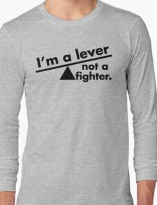 I'm a lever not a fighter.  Long Sleeve T-Shirt