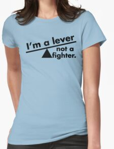 I'm a lever not a fighter.  T-Shirt