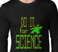 do it...FOR SCIENCE Long Sleeve T-Shirt