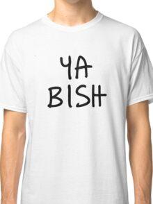 Ya Bish Classic T-Shirt