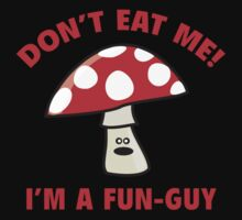 Don't Eat Me! I'm A Fun-Guy. by BrightDesign