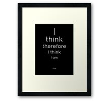 I think therefore I think I am. I think. (2) Framed Print