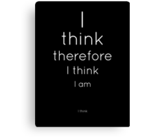 I think therefore I think I am. I think. (2) Canvas Print
