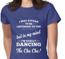 Dancing The Cha Cha! Womens Fitted T-Shirt