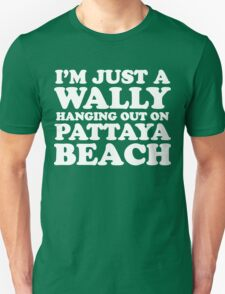 I'M JUST A WALLY HANGING OUT ON PATTAYA BEACH T-Shirt