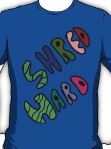 Shred hard T-Shirt