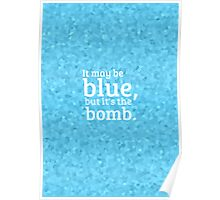 """""""It may be blue, but it's the bomb."""" Poster"""