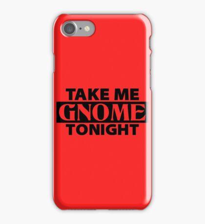 TAKE ME GNOME TONIGHT! - Fantasy Inspired T-Shirt iPhone Case/Skin