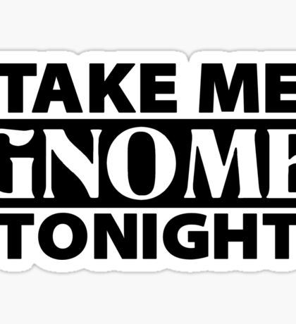 TAKE ME GNOME TONIGHT! - Fantasy Inspired T-Shirt Sticker