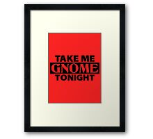 TAKE ME GNOME TONIGHT! - Fantasy Inspired T-Shirt Framed Print