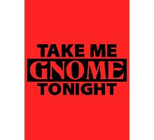 TAKE ME GNOME TONIGHT! - Fantasy Inspired T-Shirt Photographic Print