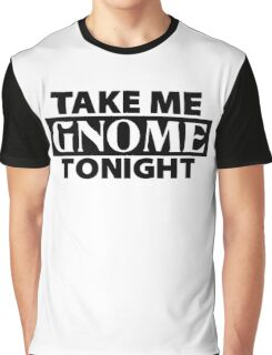 TAKE ME GNOME TONIGHT! - Fantasy Inspired T-Shirt Graphic T-Shirt