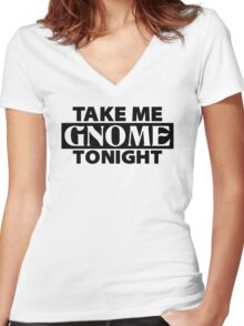 TAKE ME GNOME TONIGHT! - Fantasy Inspired T-Shirt Women's Fitted V-Neck T-Shirt