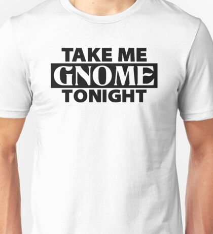 TAKE ME GNOME TONIGHT! - Fantasy Inspired T-Shirt Unisex T-Shirt