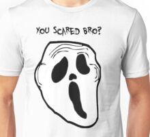 You scared Bro Unisex T-Shirt