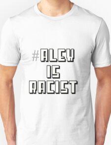 #Alex is racist shirt  Unisex T-Shirt