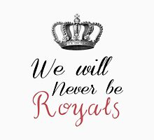 We Will Never Be Royals Womens Fitted T-Shirt
