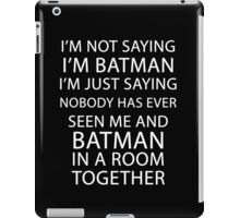 I'm not saying I'm Batman... iPad Case/Skin