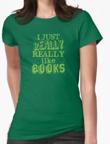 I just REALLY REALLY like books T-Shirt