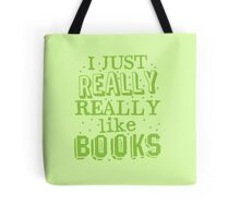 I just REALLY REALLY like books Tote Bag