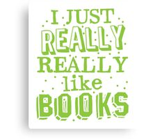 I just REALLY REALLY like books Canvas Print