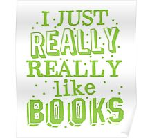 I just REALLY REALLY like books Poster