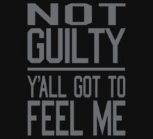 Not Guilty, Y'all Got to Feel Me by robotface