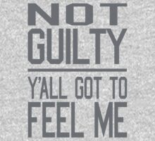 Not Guilty, Y'all Got to Feel Me Kids Tee