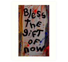 bless the gift of now Art Print