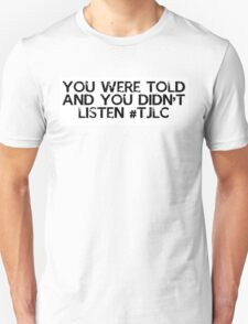 Alternative - You were told AND you didn't listen #TJLC Unisex T-Shirt