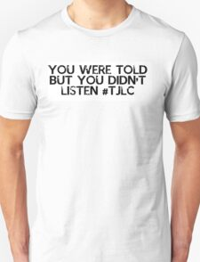 You were told but you didn't listen #TJLC Unisex T-Shirt