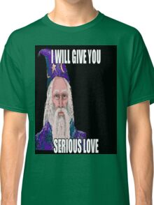 I Will Give You Serious Love Classic T-Shirt
