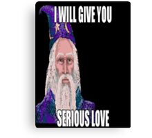 I Will Give You Serious Love Canvas Print