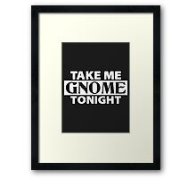 TAKE ME GNOME TONIGHT! (White) - Fantasy Inspired T-Shirt Framed Print