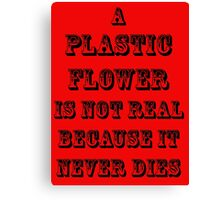 A Plastic Flower Is Not Real Canvas Print