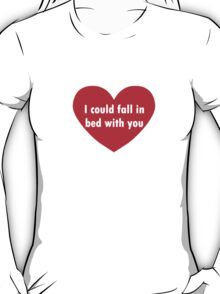 I Could Fall In Bed With You T-Shirt