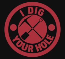 I Dig Your Hole by TeesBox