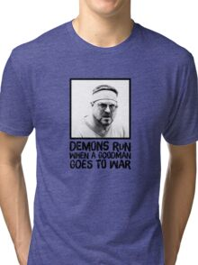 Demons run when a Goodman goes to war Tri-blend T-Shirt