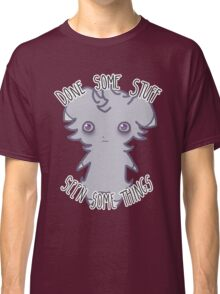 Espurr - Done Some Stuff, Seen Some Things... Classic T-Shirt